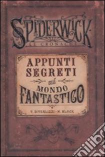 Appunti segreti sul mondo fantastico. Spiderwick. Le cronache libro di Black Holly - DiTerlizzi Tony