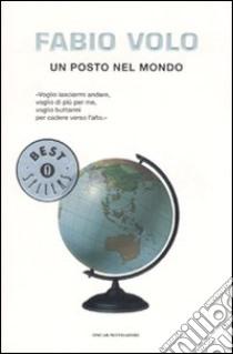 Un posto nel mondo libro di Volo Fabio