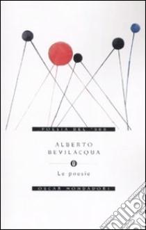 Le poesie libro di Bevilacqua Alberto
