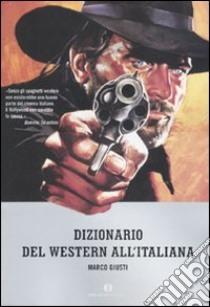 Dizionario del western all'italiana libro di Giusti Marco