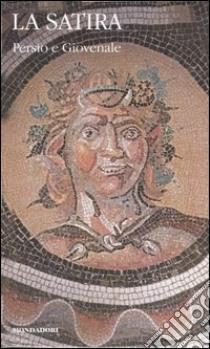 La satira. Testo latino a fronte libro di Giovenale D. Giunio - Persio A. Flacco