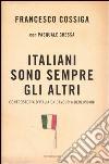 Italiani sono sempre gli altri. Controstoria d'Italia da Cavour a Berlusconi (n.e.) libro