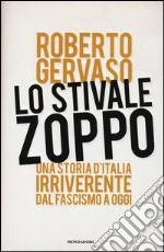 Lo stivale zoppo. Una storia d'Italia irriverente dal fascismo a oggi libro