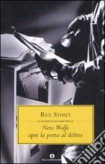 Nero Wolfe apre la porta al delitto libro di Stout Rex