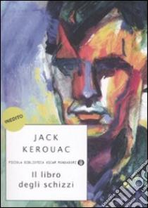 Il libro degli schizzi libro di Kerouac Jack