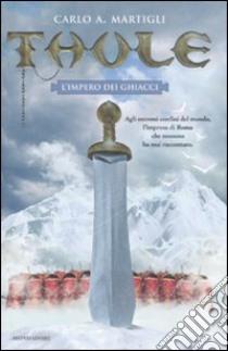 Thule. L'impero dei ghiacci libro di Martigli Carlo A.