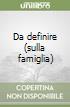 Da definire (sulla famiglia)
