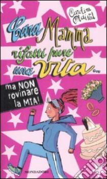 Cara mamma rifatti pure una vita... ma non rovinare la mia! libro di Plaisted Caroline