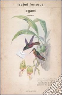Legàmi libro di Fonseca Isabel
