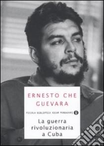 La Guerra rivoluzionaria a Cuba libro di Guevara Ernesto