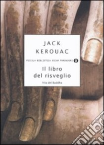 Il libro del risveglio. Vita del Buddha libro di Kerouac Jack