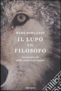 Il Lupo e il filosofo. Lezioni di vita dalla natura selvaggia libro di Rowlands Mark