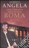 Una giornata nell'antica Roma. Vita quotidiana, segreti e curiosit�