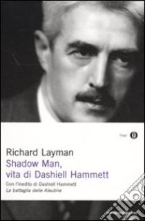 Shadow man, vita di Dashiell Hammett. Con un inedito di Dashiell Hammett libro di Layman Richard