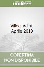 Villegiardini. Aprile 2010 libro di AA.VV.