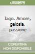Iago. Amore, gelosia, passione