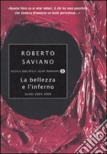 La bellezza e l'inferno. Scritti 2004-2009 libro di Saviano Roberto