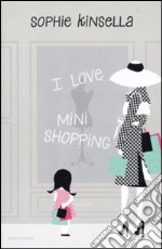 I love mini shopping libro di Kinsella Sophie