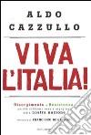 Viva l'Italia! Risorgimento e Resistenza: perché dobbiamo essere orgogliosi della nostra storia libro