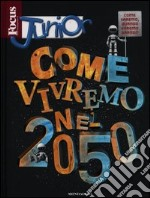 Focus junior. Come vivremo nel 2050 libro di Orsenigo Francesco