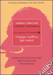 Troppu trafficu ppi nenti libro di Camilleri Andrea - Dipasquale Giuseppe