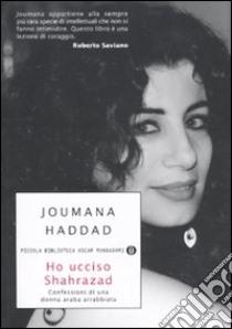 Ho ucciso Shahrazad. Confessioni di una donna araba arrabbiata libro di Haddad Joumana