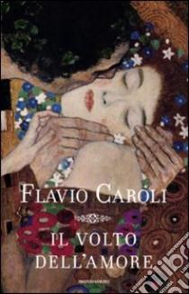 Il volto dell'amore libro di Caroli Flavio