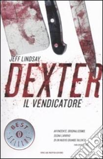 Dexter il vendicatore libro di Lindsay Jeff