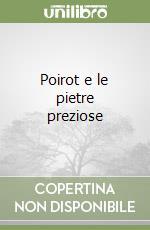 Poirot e le pietre preziose libro di Christie Agatha