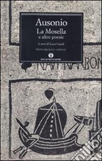 La Mosella e altre poesie. Testo originale a fronte libro di Ausonio Decimo Magno