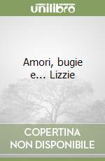 Amori, bugie e... Lizzie libro di Rushton Rosie
