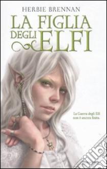 La figlia degli elfi. La guerra degli elfi libro di Brennan Herbie