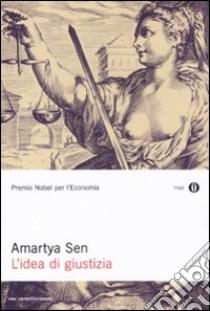 L'idea di giustizia libro di Sen Amartya K.