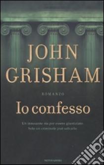 Io Confesso libro di Grisham John