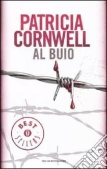 Al buio libro di Cornwell Patricia D.