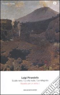 Novelle per un anno: Lo scialle nero-La vita nuda-La rallegrata (1) libro di Pirandello Luigi