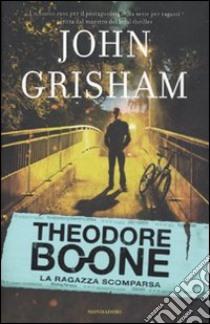 La ragazza scomparsa. Theodore Boone libro di Grisham John