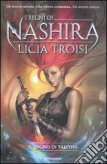 Il sogno di Talitha. I regni di Nashira (1) libro di Troisi Licia