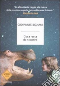 Cosa resta da scoprire libro di Bignami Giovanni F.