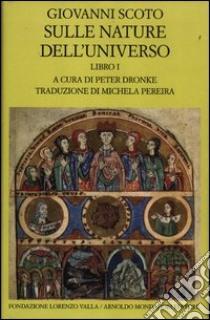 Sulle nature dell'universo. Testo latino a fronte (1) libro di Scoto Eriugena Giovanni