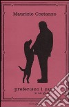 Preferisco i cani (e un gatto) libro
