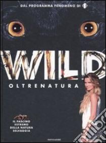 Wild. Oltrenatura libro