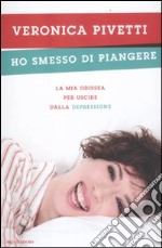 Ho smesso di piangere libro di Pivetti Veronica