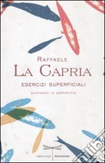 Esercizi superficiali. Nuotando in superficie libro di La Capria Raffaele