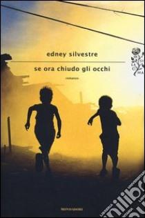 Se ora chiudo gli occhi libro di Silvestre Edney