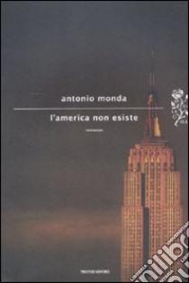 L'America non esiste libro di Monda Antonio