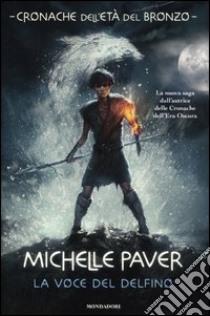 La voce del delfino. Cronache dell'età del bronzo (1) libro di Paver Michelle