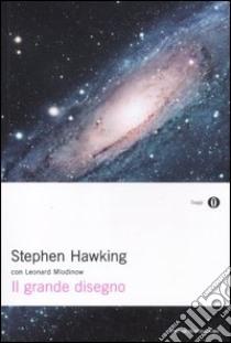 Il grande disegno libro di Hawking Stephen - Mlodinow Leonard