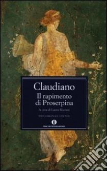 Il rapimento di Proserpina. Testo latino a fronte libro di Claudiano Claudio