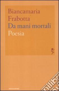 Da mani mortali libro di Frabotta Biancamaria